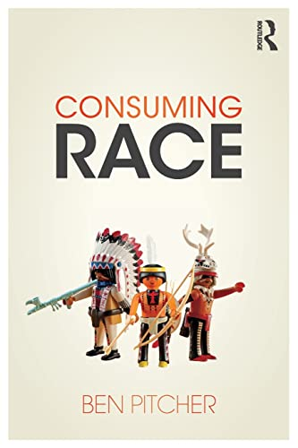 Consuming Race By Ben Pitcher (University of Westminster, UK)