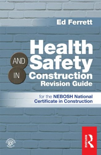 Health & Safety in Construction Revision Guide By Ed Ferrett (PhD, BSc (Hons Eng), CEng, MIMechE, MIET, CMIOSH,)