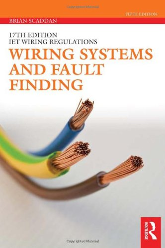 Wiring Systems and Fault Finding (17th Edition IET Wiring Regulations) By Brian Scaddan (formerly of Brian Scaddan Associates, UK)