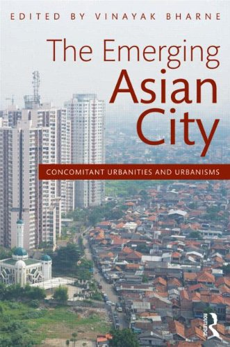 The Emerging Asian City By Vinayak Bharne (Sol Price School of Public Policy and School of Architecture at University of Southern California, Los Angeles)