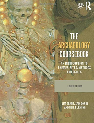 The Archaeology Coursebook: An Introduction to Themes, Sites, Methods and Skills by Jim Grant