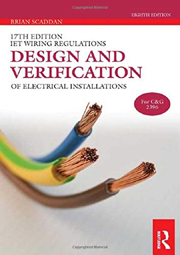 IET Wiring Regulations: Design and Verification of Electrical Installations (17th Edition IET Wiring Regulations) By Brian Scaddan (formerly of Brian Scaddan Associates, UK)
