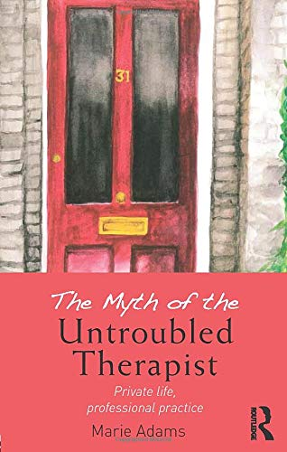 The Myth of the Untroubled Therapist By Marie Adams (Metanoia Institute, UK)