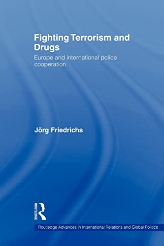 Fighting Terrorism and Drugs By Joerg Friedrichs (University of Oxford, UK)