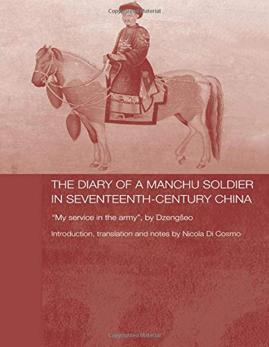 The Diary of a Manchu Soldier in Seventeenth-Century China By Nicola Di Cosmo