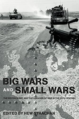 Big Wars and Small Wars By Hew Strachan (All Souls College, University of Oxford, UK)
