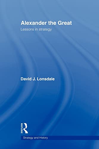 Alexander the Great: Lessons in Strategy By David J. Lonsdale (University of Hull, UK)