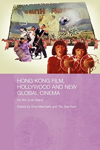 Hong Kong Film, Hollywood and New Global Cinema By Gina Marchetti (Ithaca College, New York, USA)