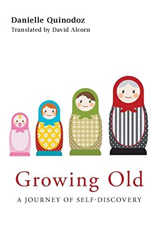 Growing Old By Danielle Quinodoz (Psychoanalyst, Geneva, Switzerland)