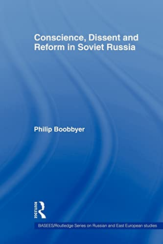 Conscience, Dissent and Reform in Soviet Russia By Philip Boobbyer (University of Kent, UK)