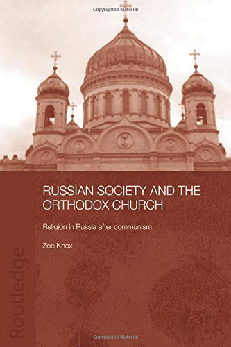 Russian Society and the Orthodox Church By Zoe Knox
