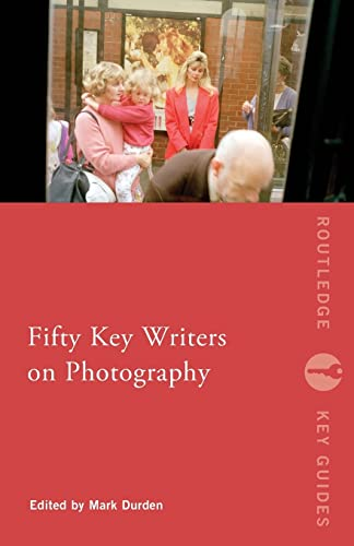 Fifty Key Writers on Photography By Mark Durden (University of Wales, UK)