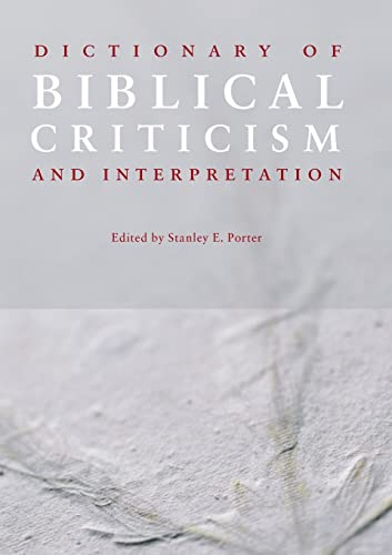 Dictionary of Biblical Criticism and Interpretation By Stanley E. Porter (McMaster Divinity College, Canada)
