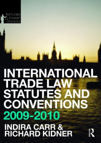 International Trade Law Statutes and Conventions 2009-2010 By Indira Carr (University of Surrey, UK)