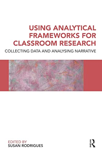 Using Analytical Frameworks for Classroom Research By Susan Rodrigues (University of Dundee, UK)