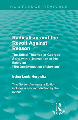 Radicalism and the Revolt Against Reason By Irving Louis Horowitz (Rutgers University, USA)