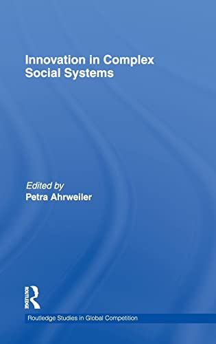 Innovation in Complex Social Systems By Edited by Petra Ahrweiler (University College, Dublin)