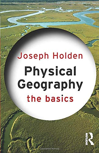Physical Geography: The Basics By Joseph A. Holden