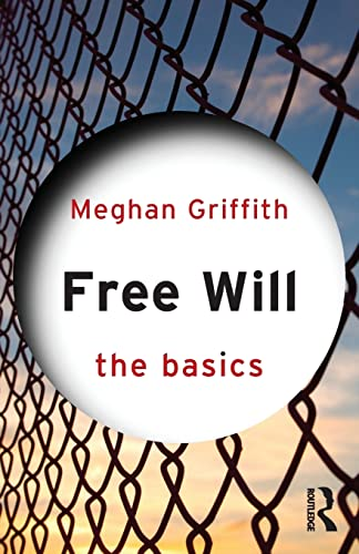 Free Will: The Basics by Meghan Griffith (Davidson College, USA)