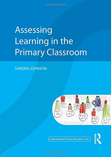 Assessing Learning in the Primary Classroom By Sandra Johnson