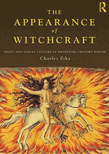 The Appearance of Witchcraft By Charles Zika (University of Melbourne, Australia)