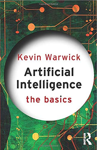 Artificial Intelligence: The Basics by Kevin Warwick (University of Reading, UK)