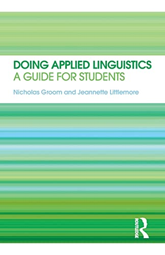 Doing Applied Linguistics: A guide for students By Nicholas Groom (University of Birmingham, UK)