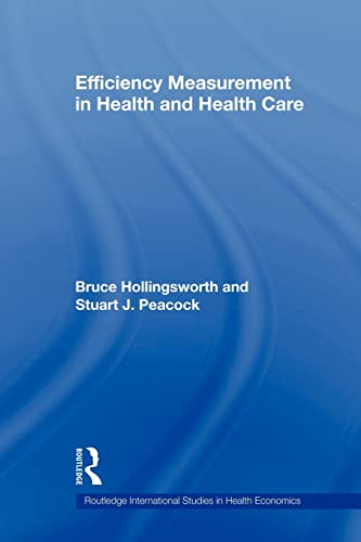Efficiency Measurement in Health and Health Care By Bruce Hollingsworth (Monash University, Australia)