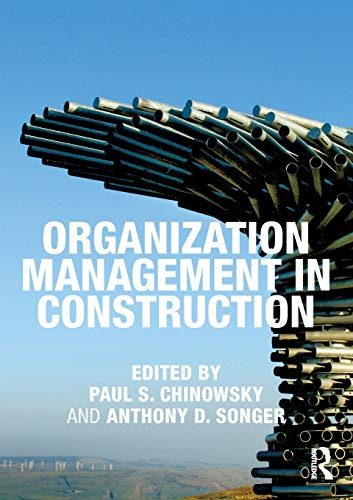 Organization Management in Construction By Paul S. Chinowsky (University of Colorado at Boulder, USA)