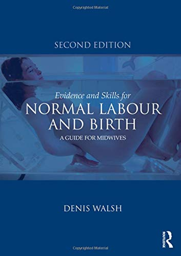 Evidence and Skills for Normal Labour and Birth: A Guide for Midwives By Denis Walsh (University of Nottingham, UK)