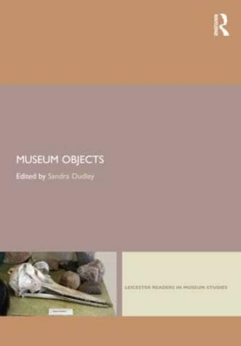 Museum Objects By Sandra H. Dudley (University of Leicester, UK)