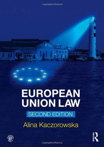 European Union Law By Alina Kaczorowska-Ireland (University of the West Indies, Barbados)