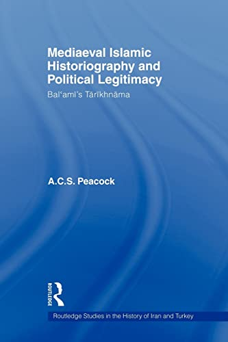 Mediaeval Islamic Historiography and Political Legitimacy By Andrew Peacock