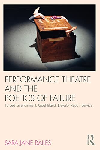 Performance Theatre and the Poetics of Failure By Sara Jane Bailes (University of Sussex, UK)