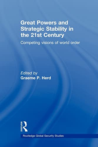 Great Powers and Strategic Stability in the 21st Century By Graeme P. Herd (Geneva Centre for Security Policy, Switzerland)