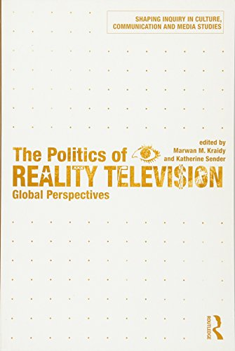 The Politics of Reality Television By Edited by Marwan M. Kraidy (University of Pennsylvania, USA)