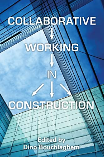 Collaborative Working in Construction By Dino Bouchlaghem (Nottingham Trent University)