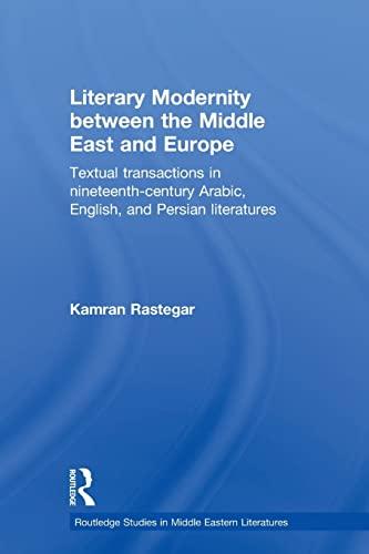 Literary Modernity Between the Middle East and Europe By Kamran Rastegar (University of Edinburgh, UK)