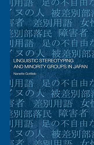 Linguistic Stereotyping and Minority Groups in Japan By Nanette Gottlieb (University of Queensland, Australia)