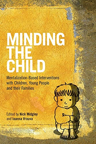 Minding the Child By Edited by Nick Midgley (Anna Freud Centre, London, UK)