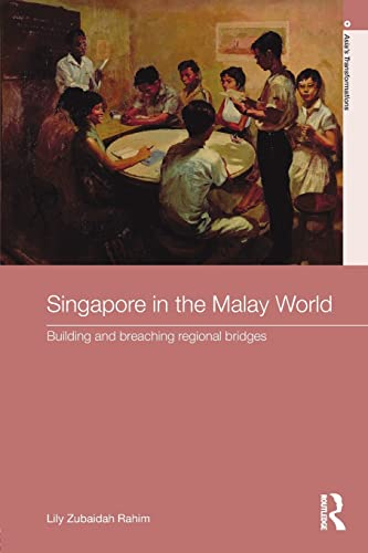 Singapore in the Malay World By Lily Zubaidah Rahim (University of Sydney, Australia)