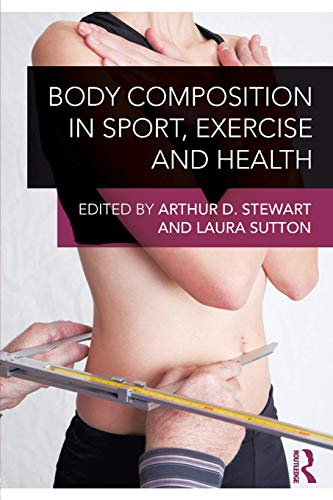 Body Composition in Sport, Exercise and Health By Edited by Arthur D. Stewart