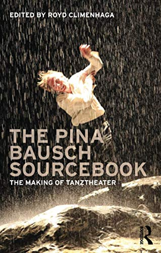 The Pina Bausch Sourcebook By Royd Climenhaga (The New School for Liberal Arts, New York, USA)