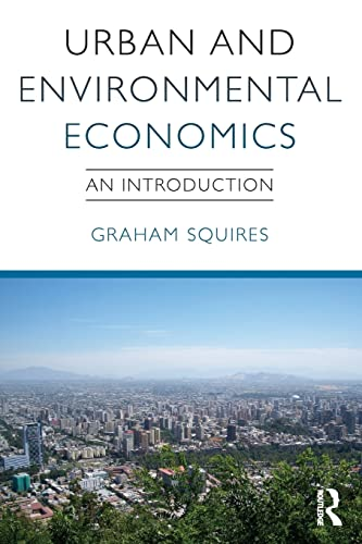Urban and Environmental Economics By Graham Squires (Senior Lecturer in Planning School of Geography, Earth and Environmental Sciences at the University of Birmingham)
