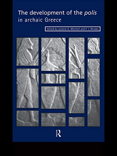 The Development of the Polis in Archaic Greece By Lynette G. Mitchell