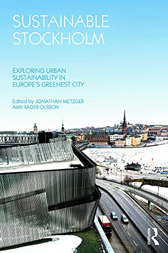 Sustainable Stockholm: Exploring Urban Sustainability in Europe's Greenest City By Edited by Jonathan Metzger
