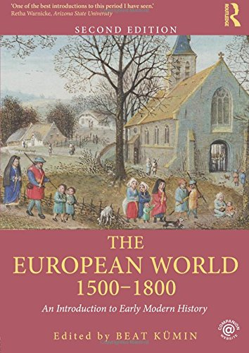 The European World 1500-1800: An Introduction to Early Modern History by Professor Beat Kumin