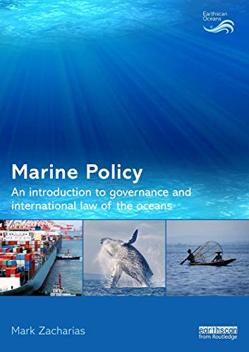 Marine Policy: An Introduction to Governance and International Law of the Oceans by Mark Zacharias