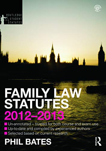 Family Law Statutes 2012-2013 By Phil Bates (The Open University, UK)