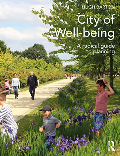 City of Well-being: A radical guide to planning By Hugh Barton (University of the West of England, UK)